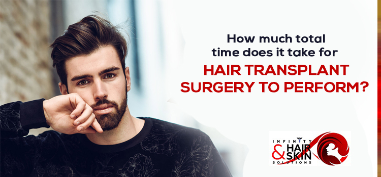 How much total time does it take for hair transplant surgery to perform?