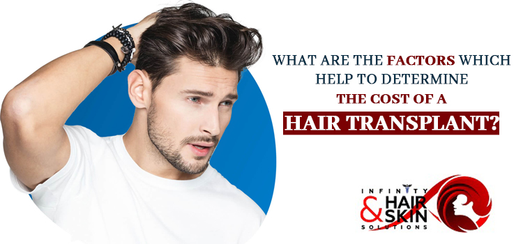 What-are-the-factors-which-help-to-determine-the-cost-of-a-hair-transplant