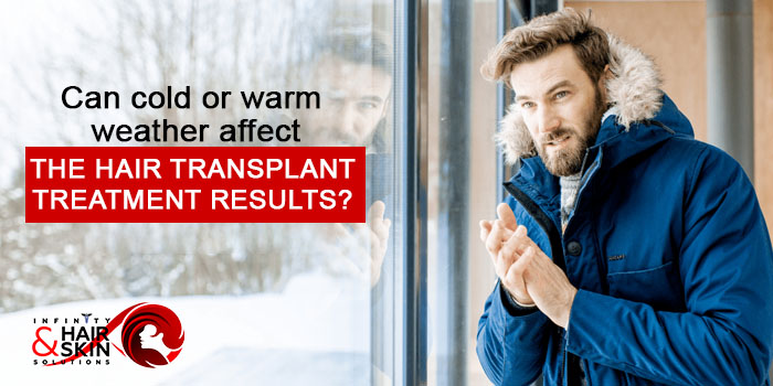 Can cold or warm weather affect the hair transplant treatment results