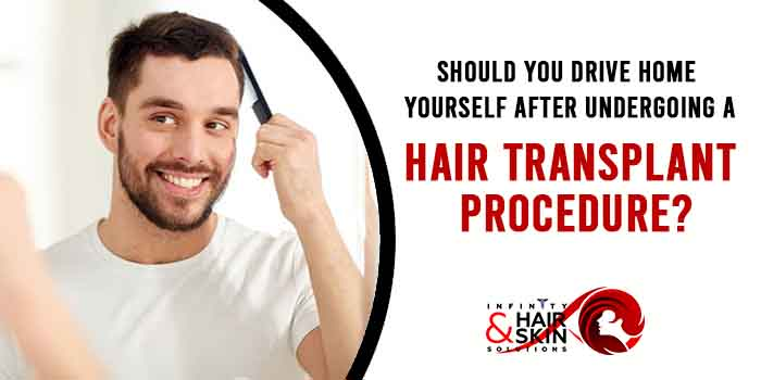 Should you drive home yourself after undergoing a hair transplant procedure?