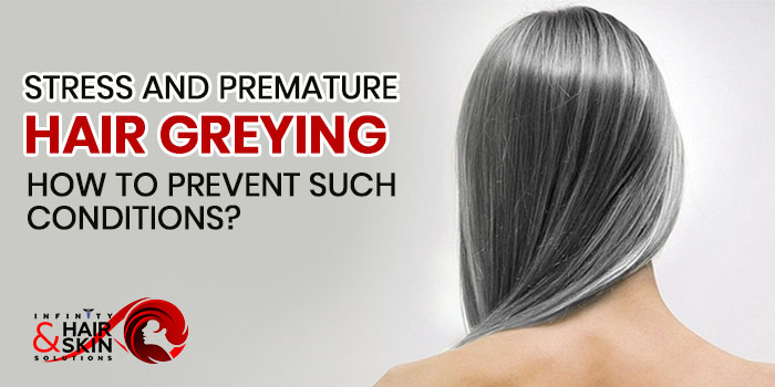 Stress and Premature hair greying How to prevent such conditions