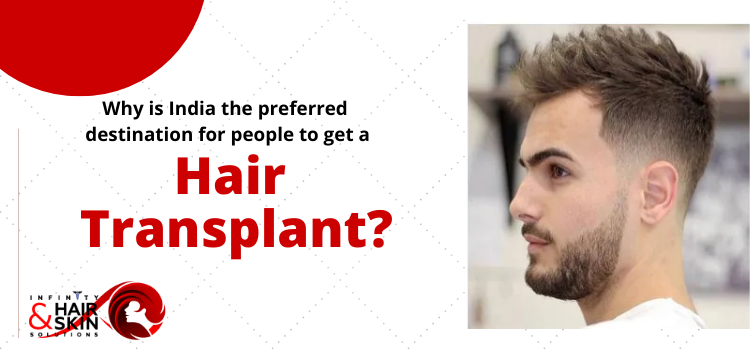 Why is India the preferred destination for people to get a hair transplant?