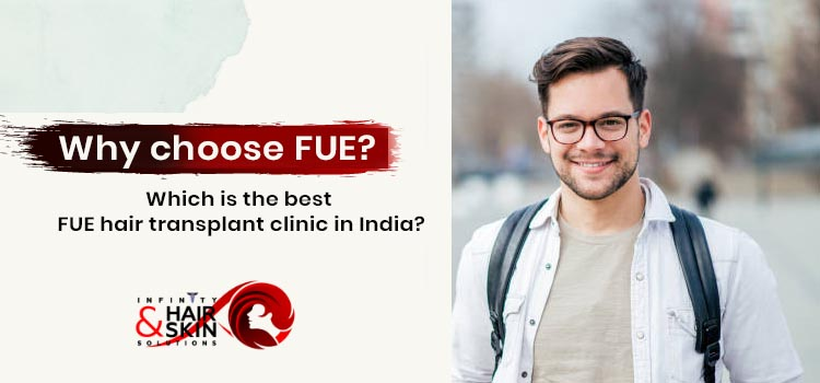Why choose FUE? Which is the best FUE hair transplant clinic in India?