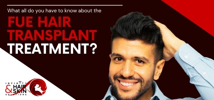 What all do you have to know about the FUE hair transplant treatment?